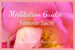 Méditation Guidée du Féminin sacré